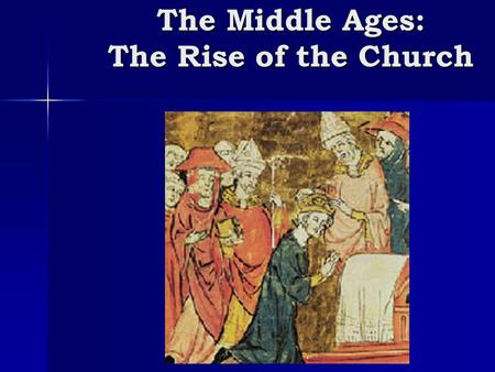"The Middle Ages: The Rise of the Church ""There are two powers by which this world is chiefly ruled: the sacred authority of the priesthood and the authority."