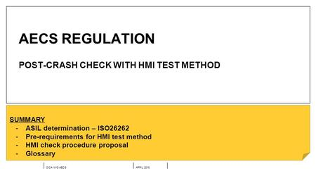 OICA IWG AECSAPRIL 2016 AECS REGULATION POST-CRASH CHECK WITH HMI TEST METHOD SUMMARY -ASIL determination – ISO26262 -Pre-requirements for HMI test method.