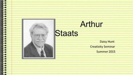 Arthur Staats Daisy Hunt Creativity Seminar Summer 2015.