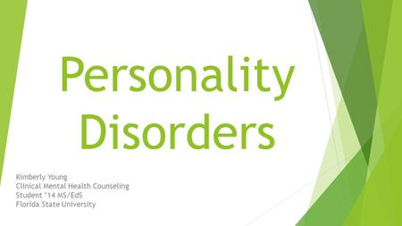 Personality Disorders Kimberly Young Clinical Mental Health Counseling Student '14 MS/EdS Florida State University.