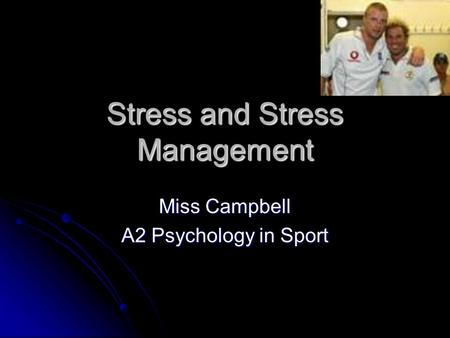 Stress and Stress Management Miss Campbell A2 Psychology in Sport.