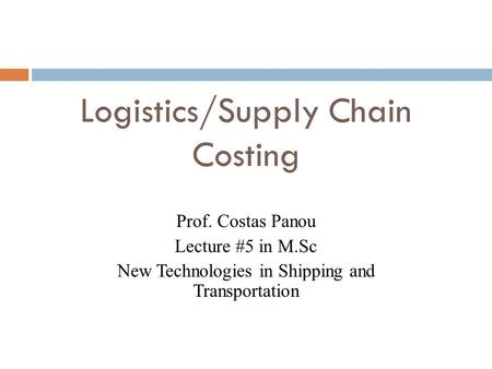 Logistics/Supply Chain Costing Prof. Costas Panou Lecture #5 in M.Sc New Technologies in Shipping and Transportation.