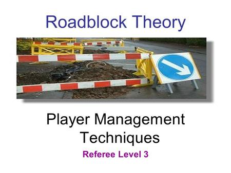 Roadblock Theory Player Management Techniques Referee Level 3.