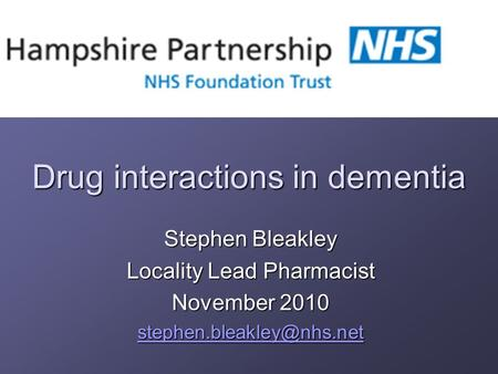 Drug interactions in dementia Stephen Bleakley Locality Lead Pharmacist November 2010