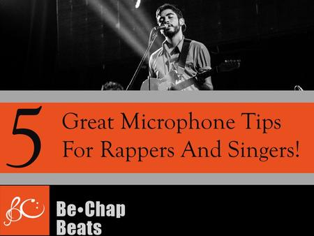 Great Microphone Tips For Rappers And Singers! 5.