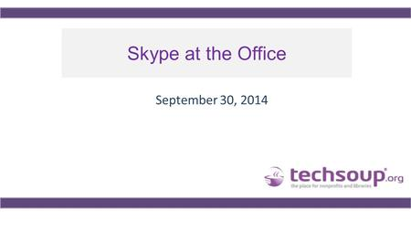 Skype at the Office September 30, 2014. Using ReadyTalk Chat to ask questions All lines are muted If you lose your Internet connection, reconnect using.