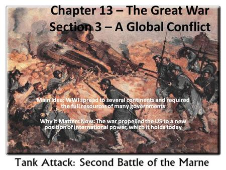 Chapter 13 – The Great War Section 3 – A Global Conflict Main Idea: WWI spread to several continents and required the full resources of many governments.