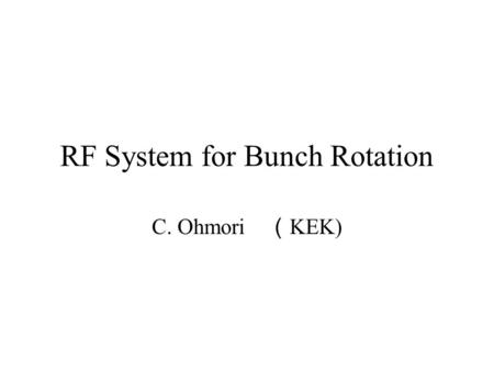 RF System for Bunch Rotation C. Ohmori ( KEK). Contents PRISM RF –Introductions –Present status –RF for 6 cell ring –Upgrade plan High Duty RF system.