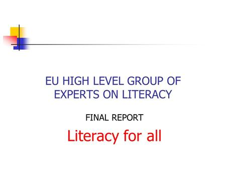 EU HIGH LEVEL GROUP OF EXPERTS ON LITERACY FINAL REPORT Literacy for all.