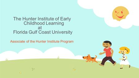 The Hunter Institute of Early Childhood Learning at Florida Gulf Coast University Associate of the Hunter Institute Program.