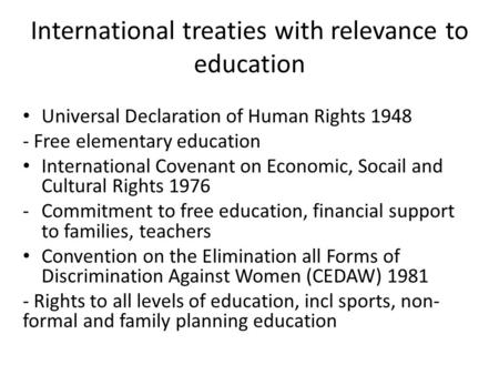 International treaties with relevance to education Universal Declaration of Human Rights 1948 - Free elementary education International Covenant on Economic,