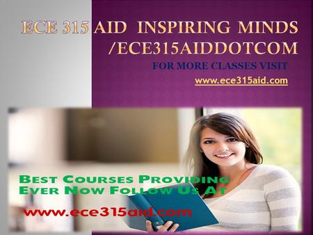 FOR MORE CLASSES VISIT www.ece315aid.com.  ECE 315 Week 1 DQ 1 Oral Written Language  ECE 315 Week 1 DQ 2 The Human Brain  ECE 315 Week 1 Journal 