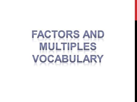 FACTOR Definition: A number that divides evenly into another number Clue: Factors of 6 are 1, 2, 3, 6.