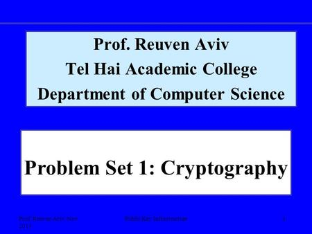 Prof. Reuven Aviv, Nov 2013 Public Key Infrastructure1 Prof. Reuven Aviv Tel Hai Academic College Department of Computer Science Problem Set 1: Cryptography.
