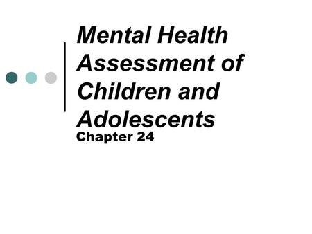 Mental Health Assessment of Children and Adolescents Chapter 24.