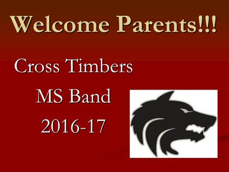 Welcome Parents!!! Cross Timbers MS Band 2016-17.