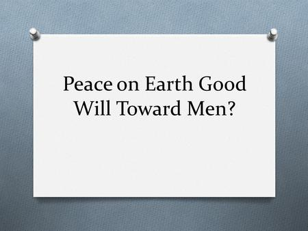 "Peace on Earth Good Will Toward Men?. ""I Heard the Bells on Christmas Day."" O On Christmas Day of 1863, Henry Wadsworth Longfellow penned the poem ""I."