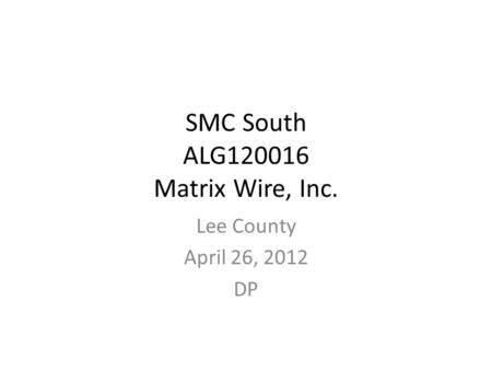 SMC South ALG120016 Matrix Wire, Inc. Lee County April 26, 2012 DP.