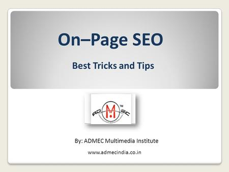 On–Page SEO Best Tricks and Tips www.admecindia.co.in By: ADMEC Multimedia Institute.