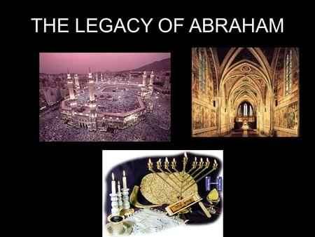 THE LEGACY OF ABRAHAM. ABRAHAM:1813-1638 B.C. Born in area that is now called Iraq (Mesopotamia – Fertile Crescent – betweenTigris and Euphrates Rivers)