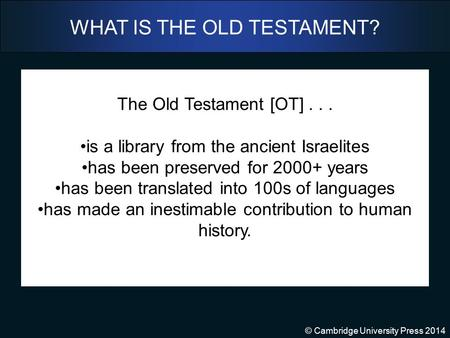 © Cambridge University Press 2014 WHAT IS THE OLD TESTAMENT? The Old Testament [OT]... is a library from the ancient Israelites has been preserved for.