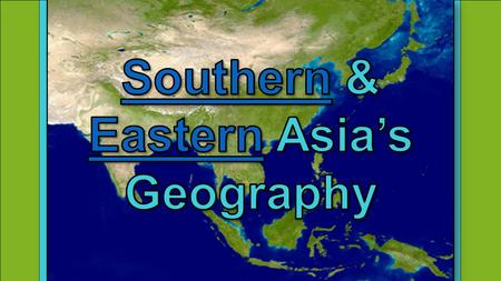 Standards SS7G9 The student will locate selected features in Southern and Eastern Asia. a. Locate on a world and regional political-physical map: Ganges.