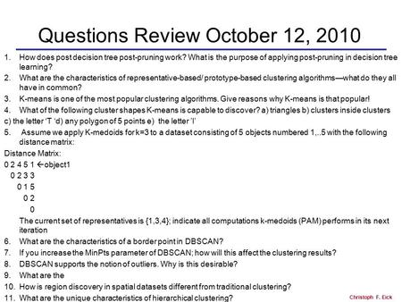 Christoph F. Eick Questions Review October 12, 2010 1.How does post decision tree post-pruning work? What is the purpose of applying post-pruning in decision.