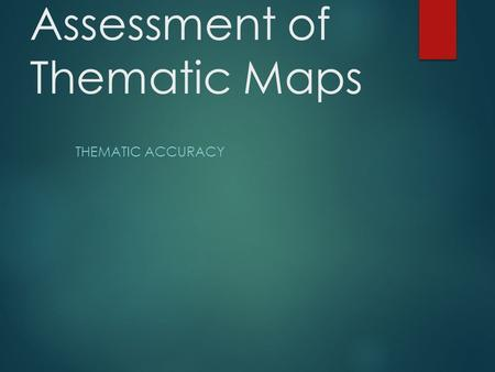 Accuracy Assessment of Thematic Maps THEMATIC ACCURACY.