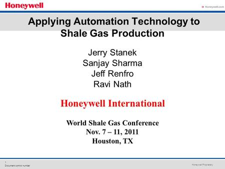 Honeywell Proprietary Honeywell.com  1 Document control number Applying Automation Technology to Shale Gas Production Jerry Stanek Sanjay Sharma Jeff.