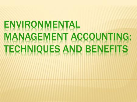  provide the concept of environmental management accounting(EMA)  development of environmental management accounting  a basic framework of identifying.