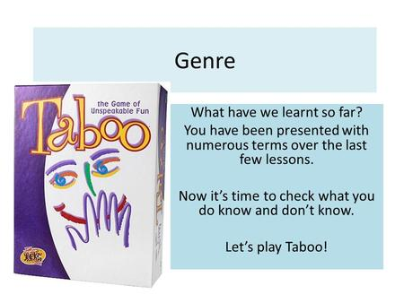 Genre What have we learnt so far? You have been presented with numerous terms over the last few lessons. Now it's time to check what you do know and don't.