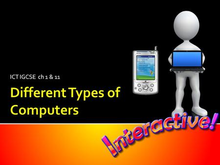 ICT IGCSE ch 1 & 11. Types of computers What can each do?