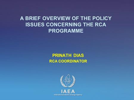 A BRIEF OVERVIEW OF THE POLICY ISSUES CONCERNING THE RCA PROGRAMME PRINATH DIAS RCA COORDINATOR.