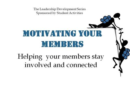 The Leadership Development Series Sponsored by Student Activities.
