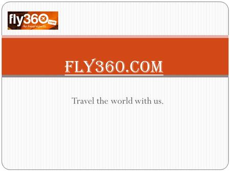 Travel the world with us. fly360.com. Who we are? Fly360.com is top notch online travel company registered with IATA No. 9128404. By providing cheaper.