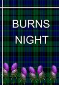 BURNS NIGHT. Robert Burns was born on the 25 th January 1759. His work is celebrated each year in Scotland at a burns supper night. Celebrate the 250.
