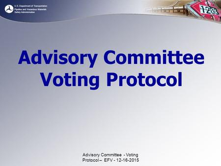 U.S. Department of Transportation Pipeline and Hazardous Materials Safety Administration Advisory Committee Voting Protocol Advisory Committee - Voting.