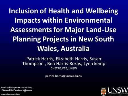 Inclusion of Health and Wellbeing Impacts within Environmental Assessments for Major Land-Use Planning Projects in New South Wales, Australia Patrick Harris,