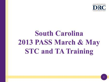 South Carolina 2013 PASS March & May STC and TA Training 1.