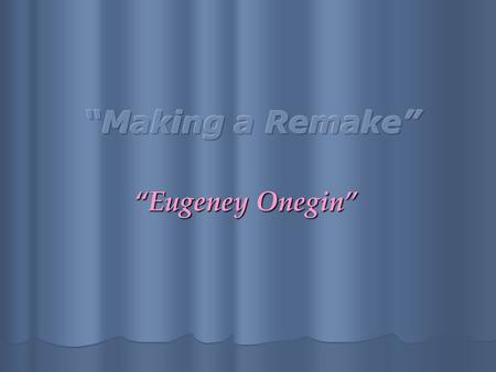 """Eugeney Onegin"". The aim of my project is to prove why the English version of the film was unsuccessful and explain my choice of the actors and the director."