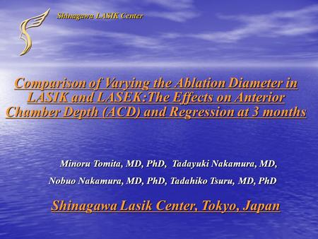 Comparison of Varying the Ablation Diameter in LASIK and LASEK:The Effects on Anterior Chamber Depth (ACD) and Regression at 3 months Minoru Tomita, MD,