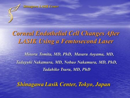 Corneal Endothelial Cell Changes After LASIK Using a Femtosecond Laser Minoru Tomita, MD, PhD, Masaru Aoyama, MD, Minoru Tomita, MD, PhD, Masaru Aoyama,