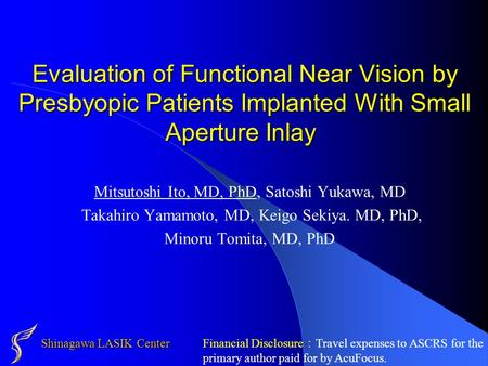 Shinagawa LASIK Center Evaluation of Functional Near Vision by Presbyopic Patients Implanted With Small Aperture Inlay Evaluation of Functional Near Vision.