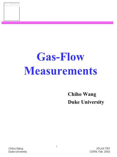 Chiho Wang ATLAS TRT Duke University CERN, Feb. 2002 1 Gas-Flow Measurements Chiho Wang Duke University.