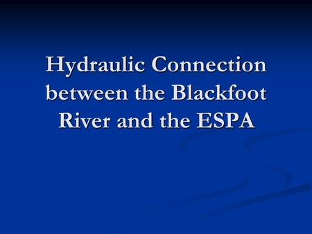 Hydraulic Connection between the Blackfoot River and the ESPA.