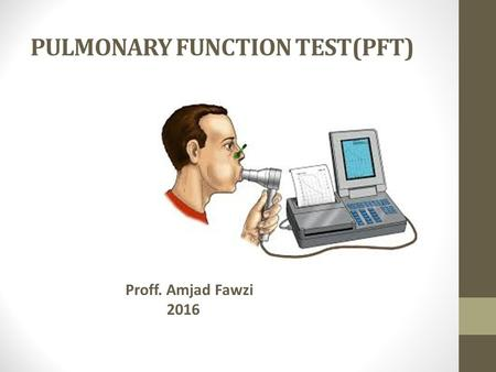 PULMONARY FUNCTION TEST(PFT) Proff. Amjad Fawzi 2016.