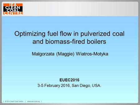 Optimizing fuel flow in pulverized coal and biomass-fired boilers Malgorzata (Maggie) Wiatros-Motyka EUEC2016 3-5 February 2016, San Diego, USA.