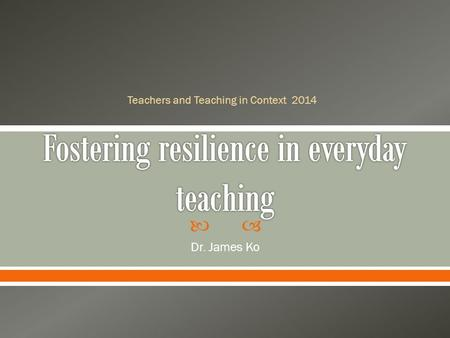  Dr. James Ko Teachers and Teaching in Context 2014.