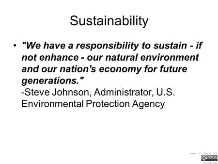 Sustainability We have a responsibility to sustain - if not enhance - our natural environment and our nation's economy for future generations. -Steve.