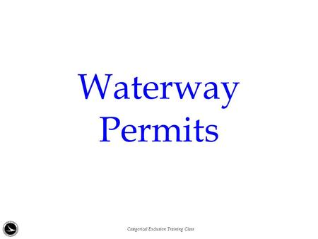 Waterway Permits Categorical Exclusion Training Class.